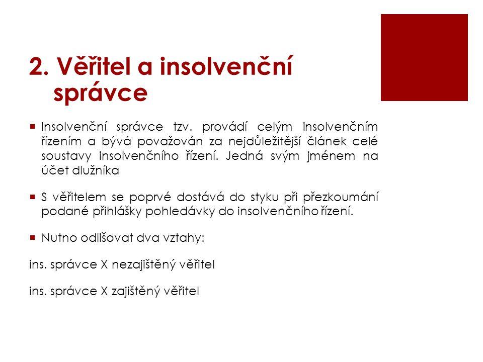 2. Věřitel a insolvenční správce  Insolvenční správce tzv. provádí celým insolvenčním řízením a bývá považován za nejdůležitější článek celé soustavy