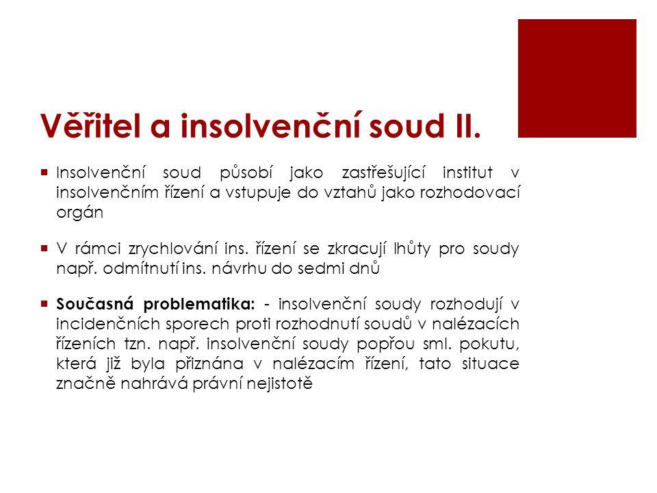 Věřitel a insolvenční soud II.  Insolvenční soud působí jako zastřešující institut v insolvenčním řízení a vstupuje do vztahů jako rozhodovací orgán