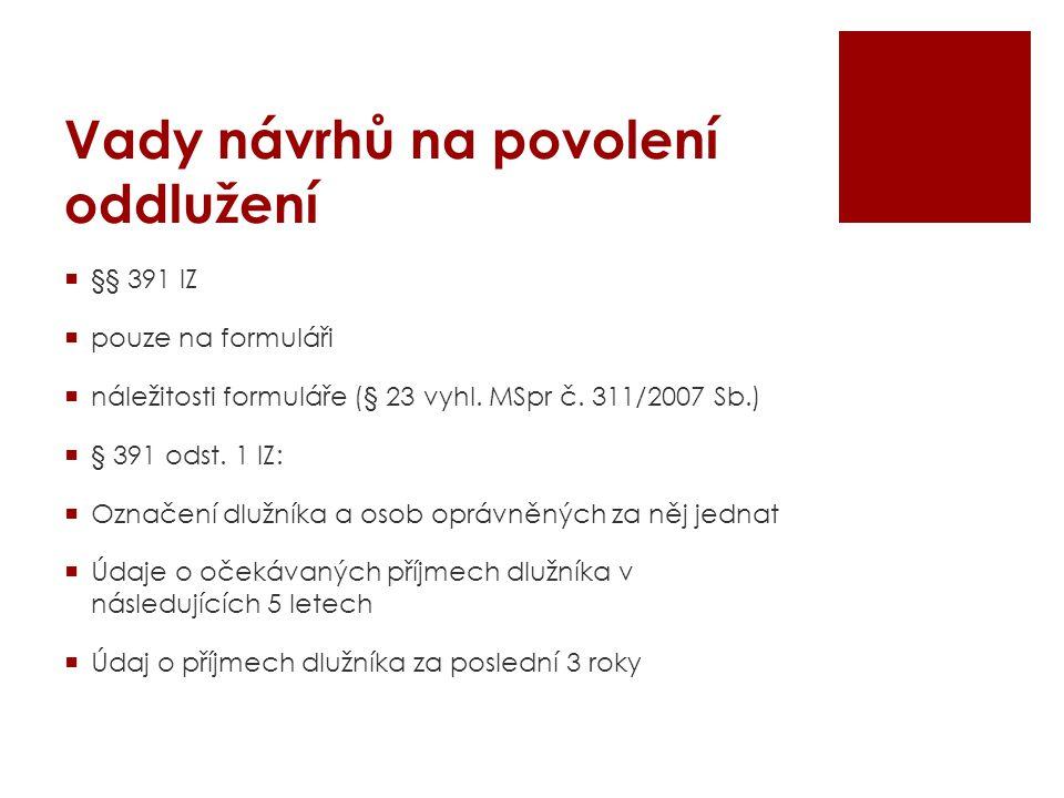  §§ 391 IZ  pouze na formuláři  náležitosti formuláře (§ 23 vyhl. MSpr č. 311/2007 Sb.)  § 391 odst. 1 IZ:  Označení dlužníka a osob oprávněných