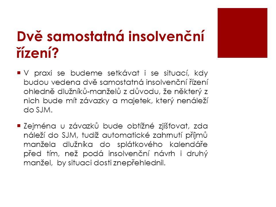 Dvě samostatná insolvenční řízení?  V praxi se budeme setkávat i se situací, kdy budou vedena dvě samostatná insolvenční řízení ohledně dlužníků-manž