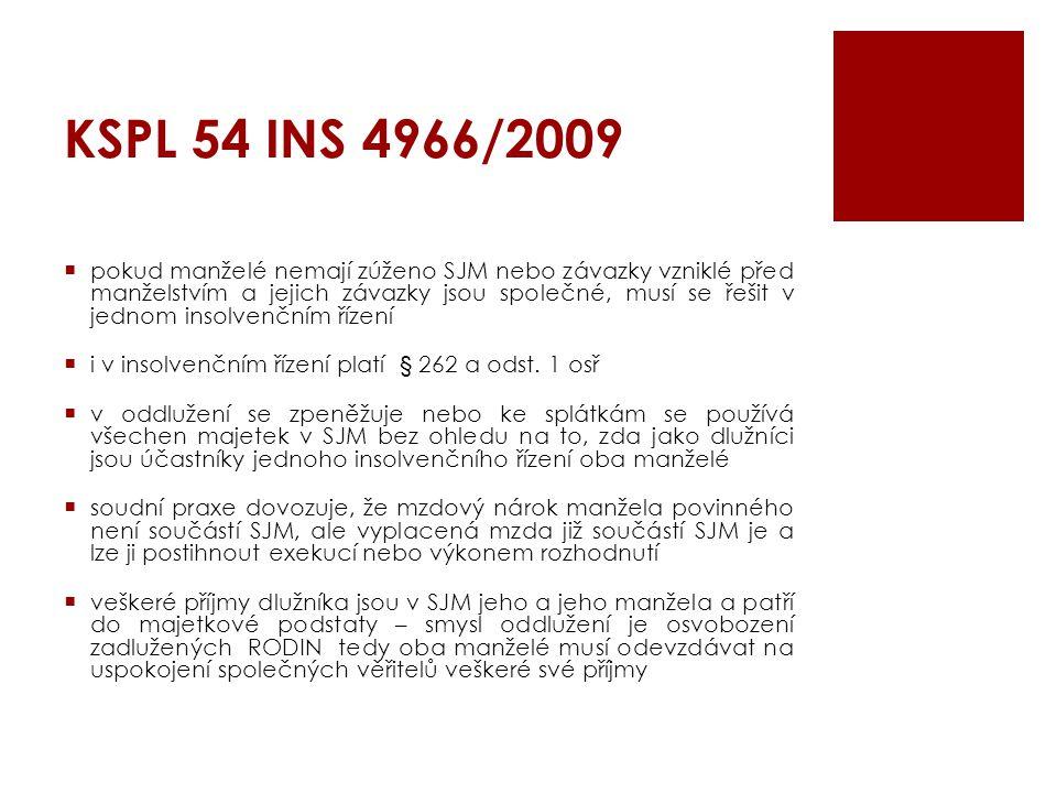 KSPL 54 INS 4966/2009  pokud manželé nemají zúženo SJM nebo závazky vzniklé před manželstvím a jejich závazky jsou společné, musí se řešit v jednom i