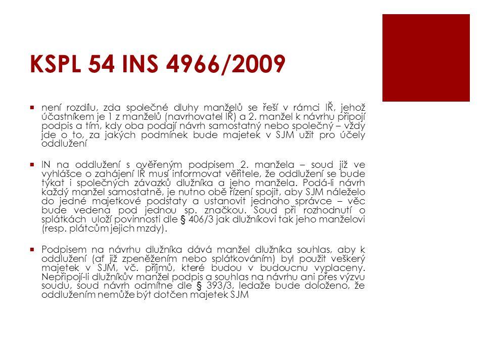 KSPL 54 INS 4966/2009  není rozdílu, zda společné dluhy manželů se řeší v rámci IŘ, jehož účastníkem je 1 z manželů (navrhovatel IŘ) a 2. manžel k ná