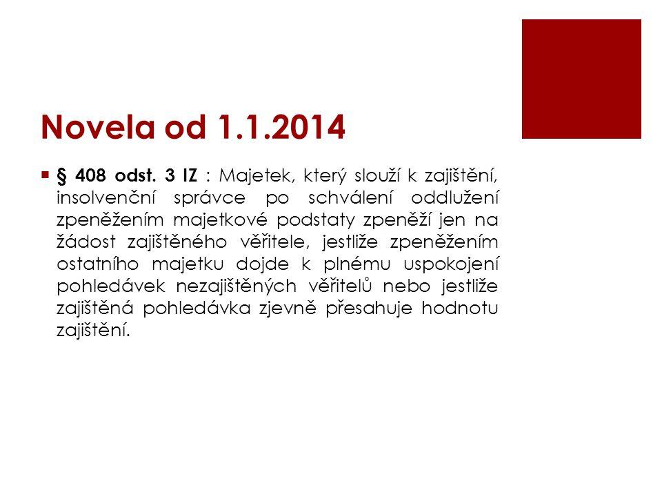 Novela od 1.1.2014  § 408 odst. 3 IZ : Majetek, který slouží k zajištění, insolvenční správce po schválení oddlužení zpeněžením majetkové podstaty zp