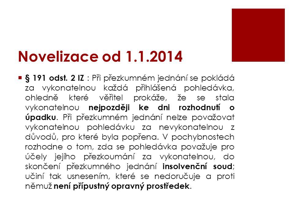 Novelizace od 1.1.2014  § 191 odst. 2 IZ : Při přezkumném jednání se pokládá za vykonatelnou každá přihlášená pohledávka, ohledně které věřitel proká