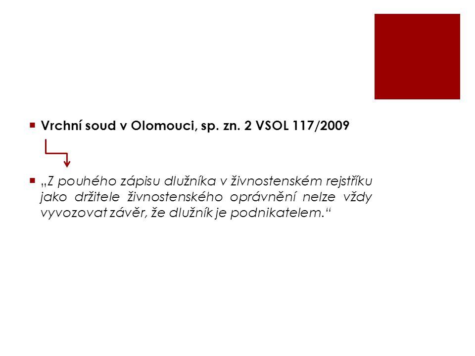 """ Vrchní soud v Olomouci, sp. zn. 2 VSOL 117/2009  """"Z pouhého zápisu dlužníka v živnostenském rejstříku jako držitele živnostenského oprávnění nelze"""