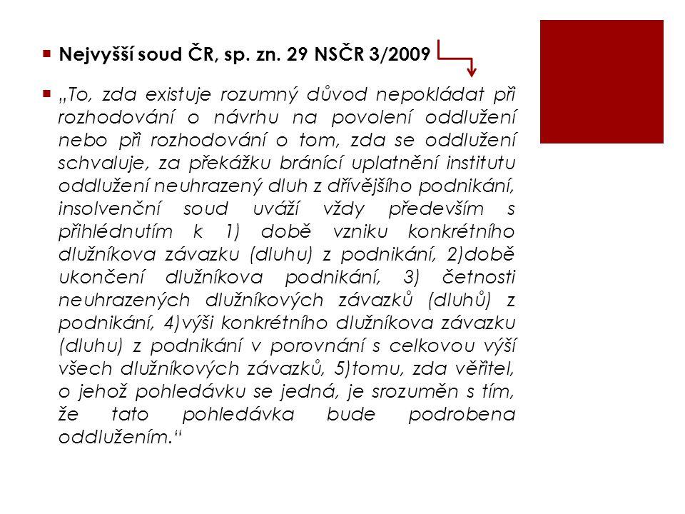 """ Nejvyšší soud ČR, sp. zn. 29 NSČR 3/2009  """"To, zda existuje rozumný důvod nepokládat při rozhodování o návrhu na povolení oddlužení nebo při rozhod"""