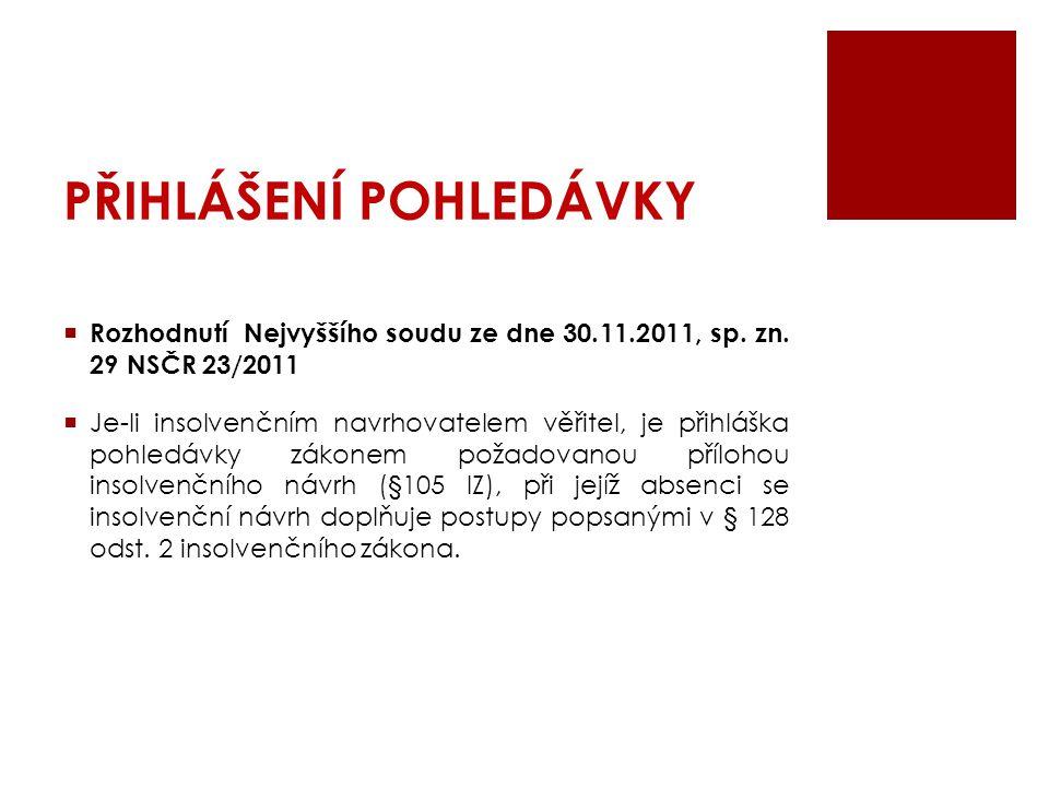 PŘIHLÁŠENÍ POHLEDÁVKY  Rozhodnutí Nejvyššího soudu ze dne 30.11.2011, sp. zn. 29 NSČR 23/2011  Je-li insolvenčním navrhovatelem věřitel, je přihlášk