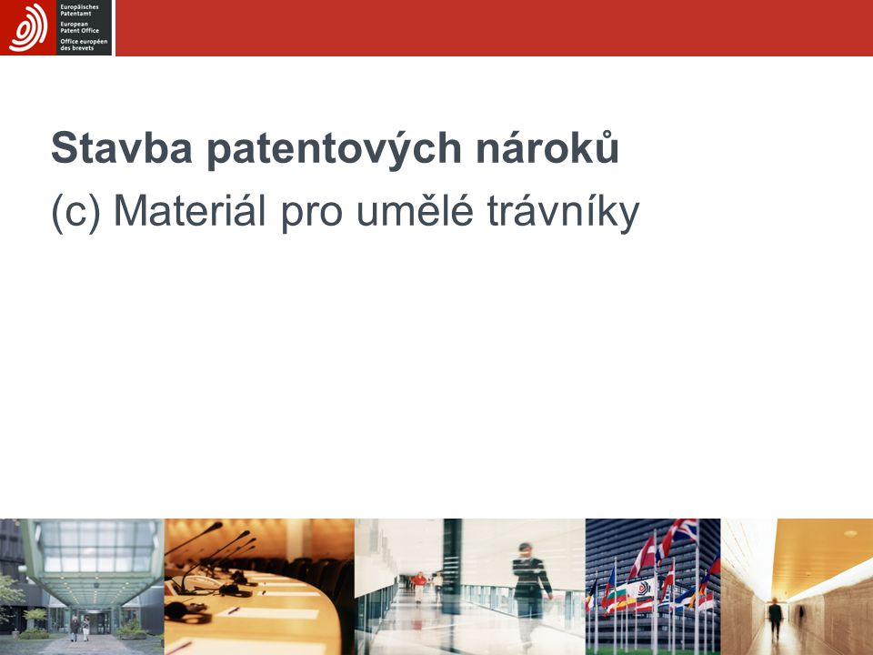 Podmodul CPorozumění patentovým nárokům - (c) Materiál pro umělé trávníky 12/16 Podrobnější analýza Prostudujte materiály objevené průzkumem současného stavu techniky: Má vynález nějaké vlastnosti, které NEJSOU popsány v současném stavu techniky.