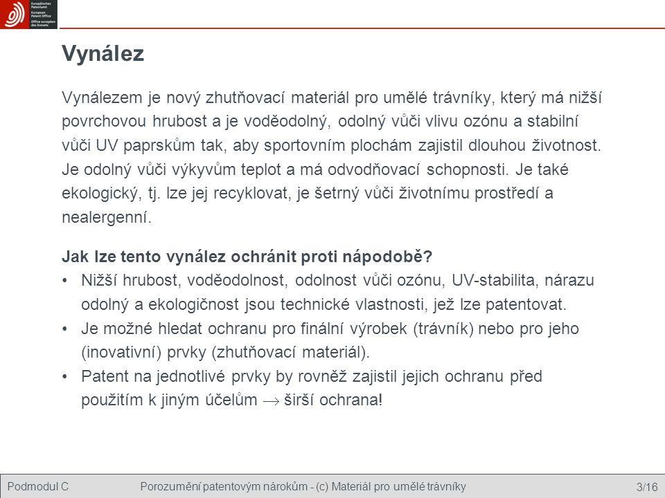Podmodul CPorozumění patentovým nárokům - (c) Materiál pro umělé trávníky 14/16 Výsledek analýzy Ačkoli jsou jednotlivé prvky vynálezu známé, jejich kombinace známa není a přináší nový, neočekávaný prospěch.