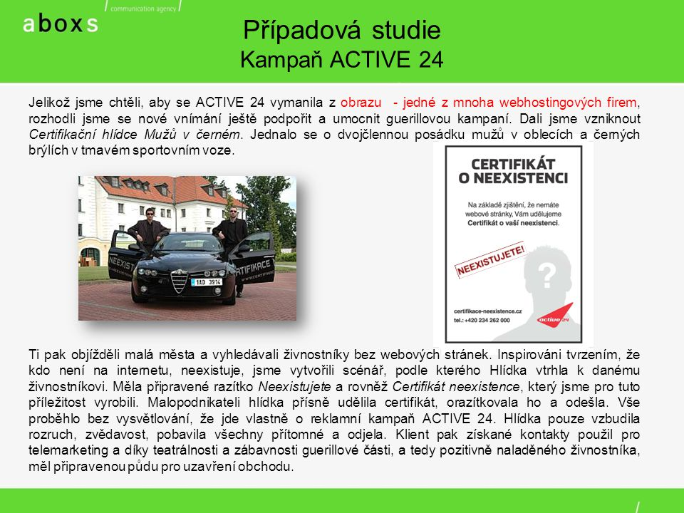 Případová studie Kampaň ACTIVE 24 Jelikož jsme chtěli, aby se ACTIVE 24 vymanila z obrazu - jedné z mnoha webhostingových firem, rozhodli jsme se nové vnímání ještě podpořit a umocnit guerillovou kampaní.