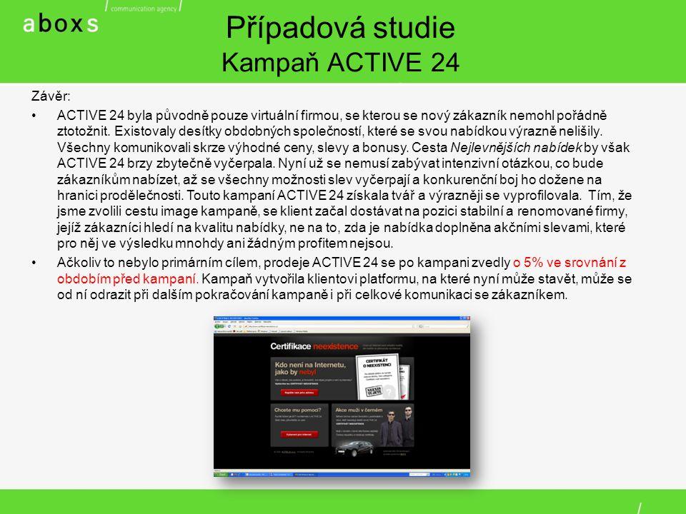 Případová studie Kampaň ACTIVE 24 Závěr: ACTIVE 24 byla původně pouze virtuální firmou, se kterou se nový zákazník nemohl pořádně ztotožnit.