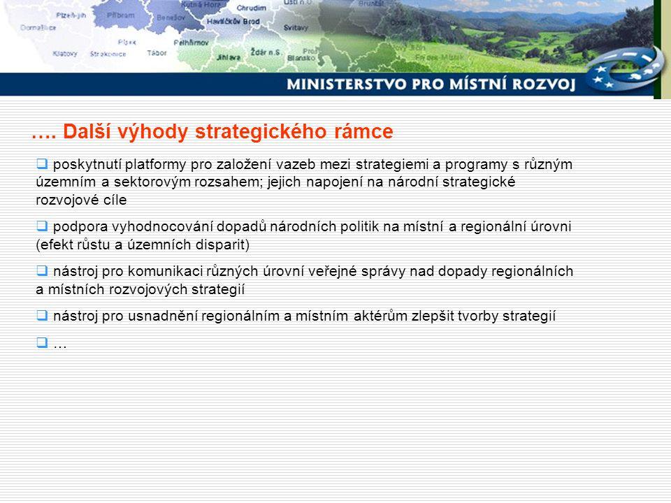 …. Další výhody strategického rámce  poskytnutí platformy pro založení vazeb mezi strategiemi a programy s různým územním a sektorovým rozsahem; jeji