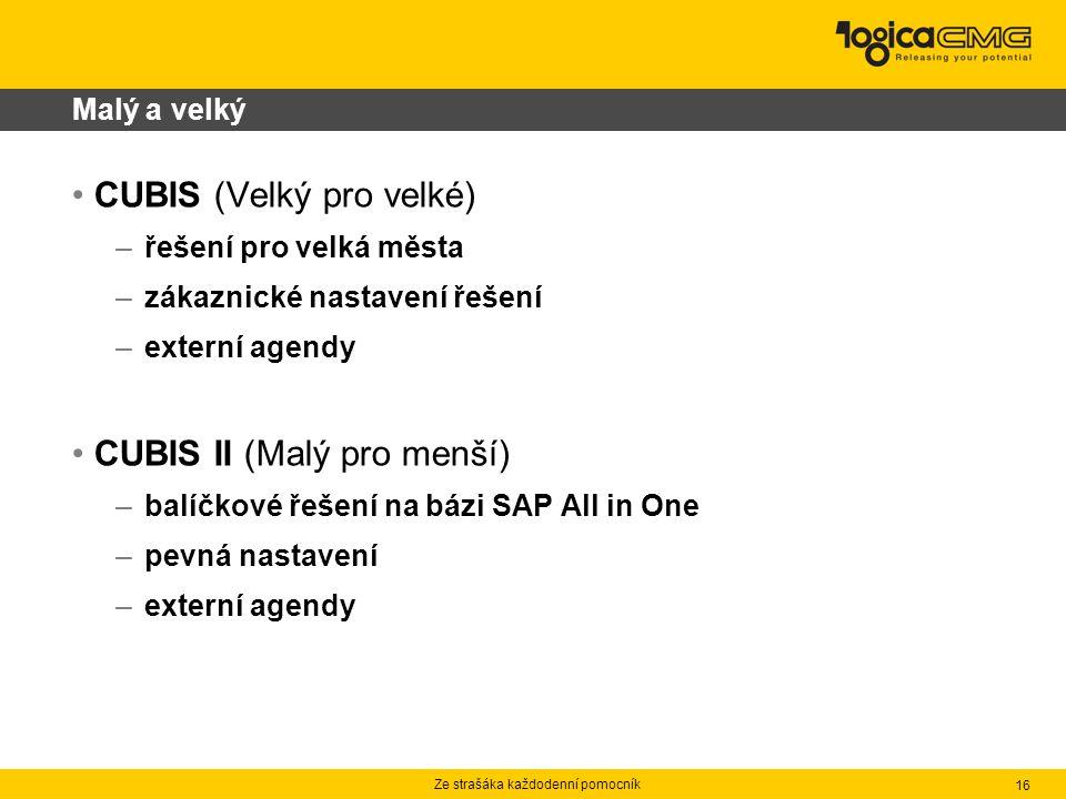 Ze strašáka každodenní pomocník 16 Malý a velký CUBIS (Velký pro velké) – řešení pro velká města – zákaznické nastavení řešení – externí agendy CUBIS II (Malý pro menší) – balíčkové řešení na bázi SAP All in One – pevná nastavení – externí agendy