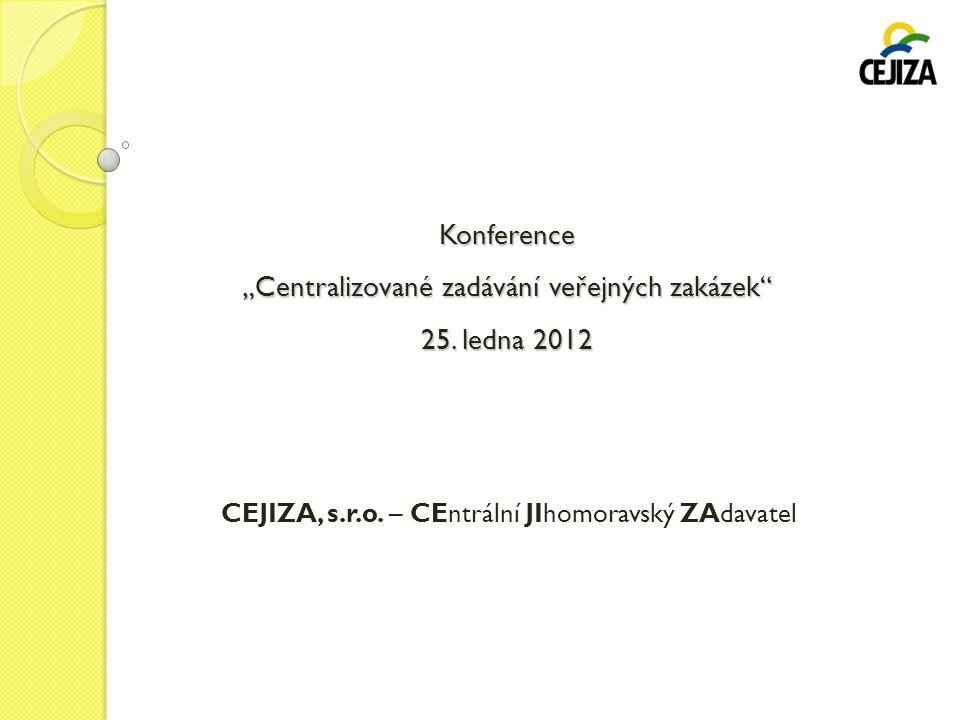 """Konference """"Centralizované zadávání veřejných zakázek"""" 25. ledna 2012 CEJIZA, s.r.o. – CEntrální JIhomoravský ZAdavatel"""