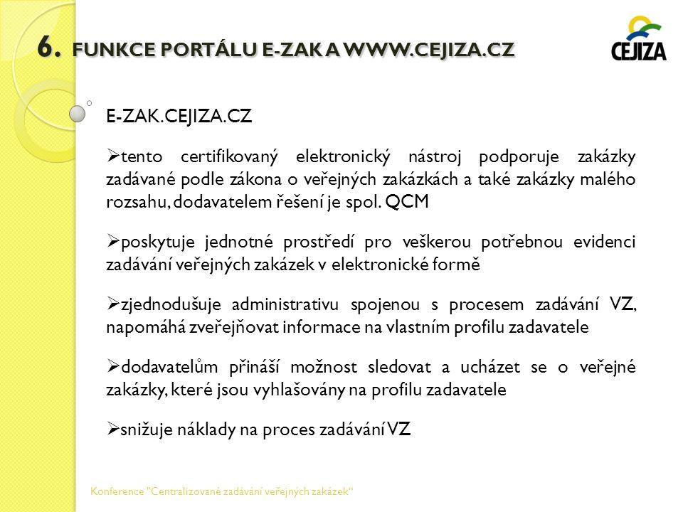 6. FUNKCE PORTÁLU E-ZAK A WWW.CEJIZA.CZ E-ZAK.CEJIZA.CZ  tento certifikovaný elektronický nástroj podporuje zakázky zadávané podle zákona o veřejných