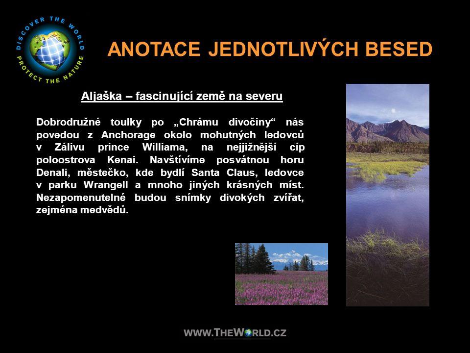 """ANOTACE JEDNOTLIVÝCH BESED Aljaška – fascinující země na severu Dobrodružné toulky po """"Chrámu divočiny"""" nás povedou z Anchorage okolo mohutných ledovc"""