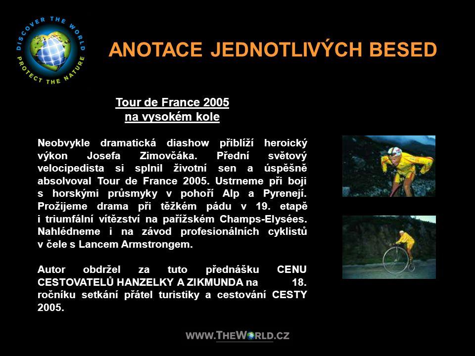 ANOTACE JEDNOTLIVÝCH BESED Tour de France 2005 na vysokém kole Neobvykle dramatická diashow přiblíží heroický výkon Josefa Zimovčáka. Přední světový v