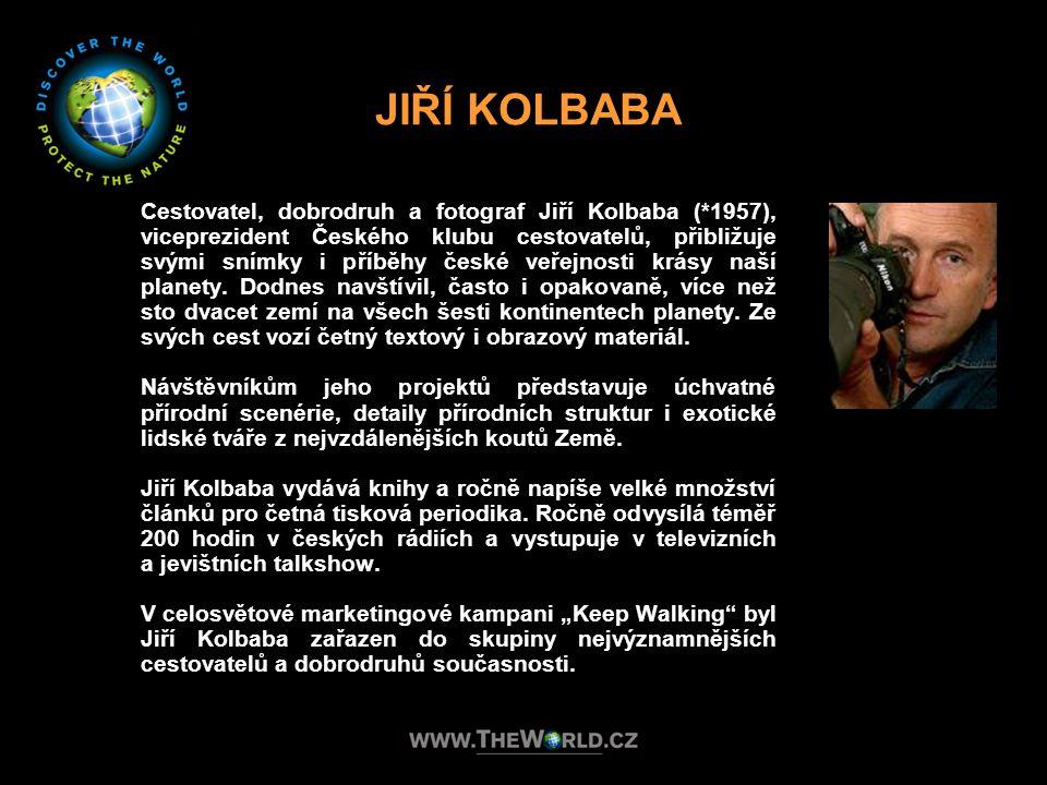 Cestovatel, dobrodruh a fotograf Jiří Kolbaba (*1957), viceprezident Českého klubu cestovatelů, přibližuje svými snímky i příběhy české veřejnosti krá