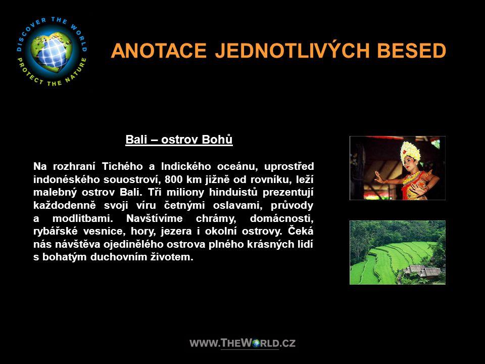 ANOTACE JEDNOTLIVÝCH BESED Bali – ostrov Bohů Na rozhraní Tichého a Indického oceánu, uprostřed indonéského souostroví, 800 km jižně od rovníku, leží