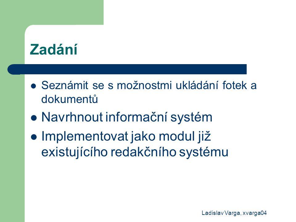 Ladislav Varga, xvarga04 Zadání Seznámit se s možnostmi ukládání fotek a dokumentů Navrhnout informační systém Implementovat jako modul již existující