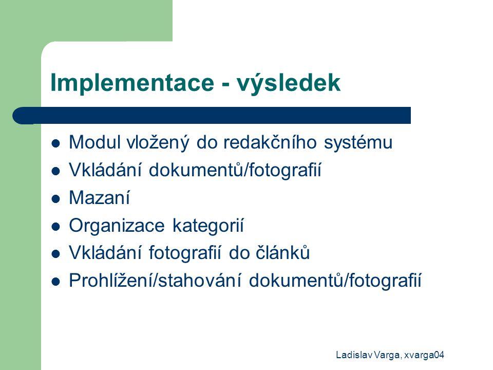 Ladislav Varga, xvarga04 Implementace - výsledek Modul vložený do redakčního systému Vkládání dokumentů/fotografií Mazaní Organizace kategorií Vkládán