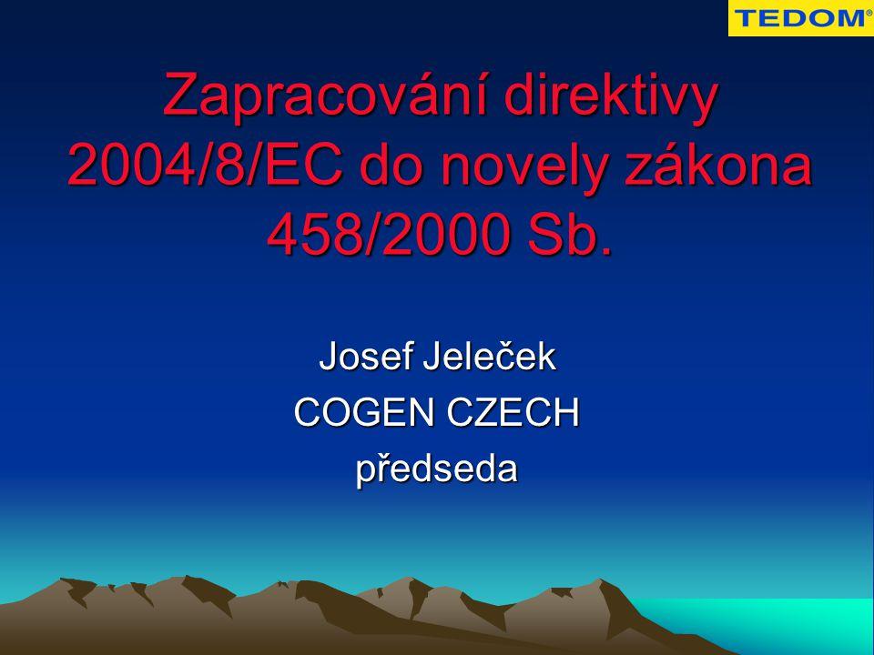 Zapracování direktivy 2004/8/EC do novely zákona 458/2000 Sb. Josef Jeleček COGEN CZECH předseda