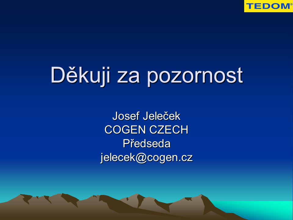 Děkuji za pozornost Josef Jeleček COGEN CZECH Předseda jelecek@cogen.cz