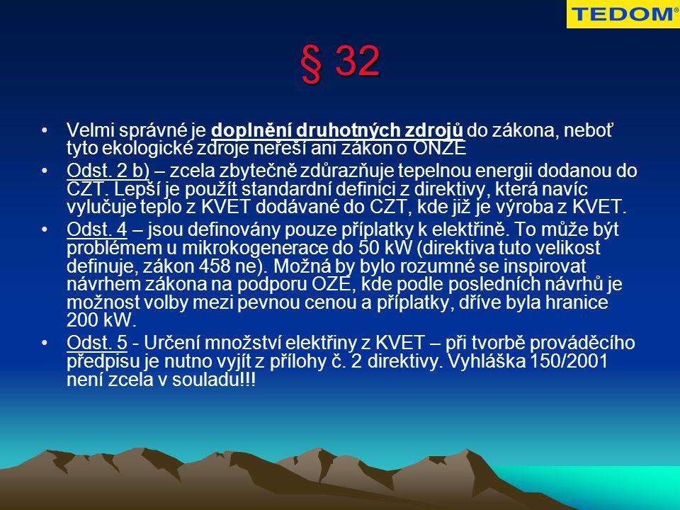 § 32 Velmi správné je doplnění druhotných zdrojů do zákona, neboť tyto ekologické zdroje neřeší ani zákon o ONZE Odst.