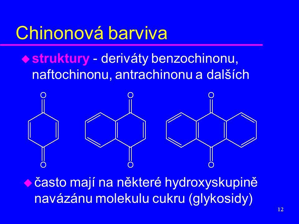 12 u často mají na některé hydroxyskupině navázánu molekulu cukru (glykosidy) Chinonová barviva u struktury - deriváty benzochinonu, naftochinonu, ant