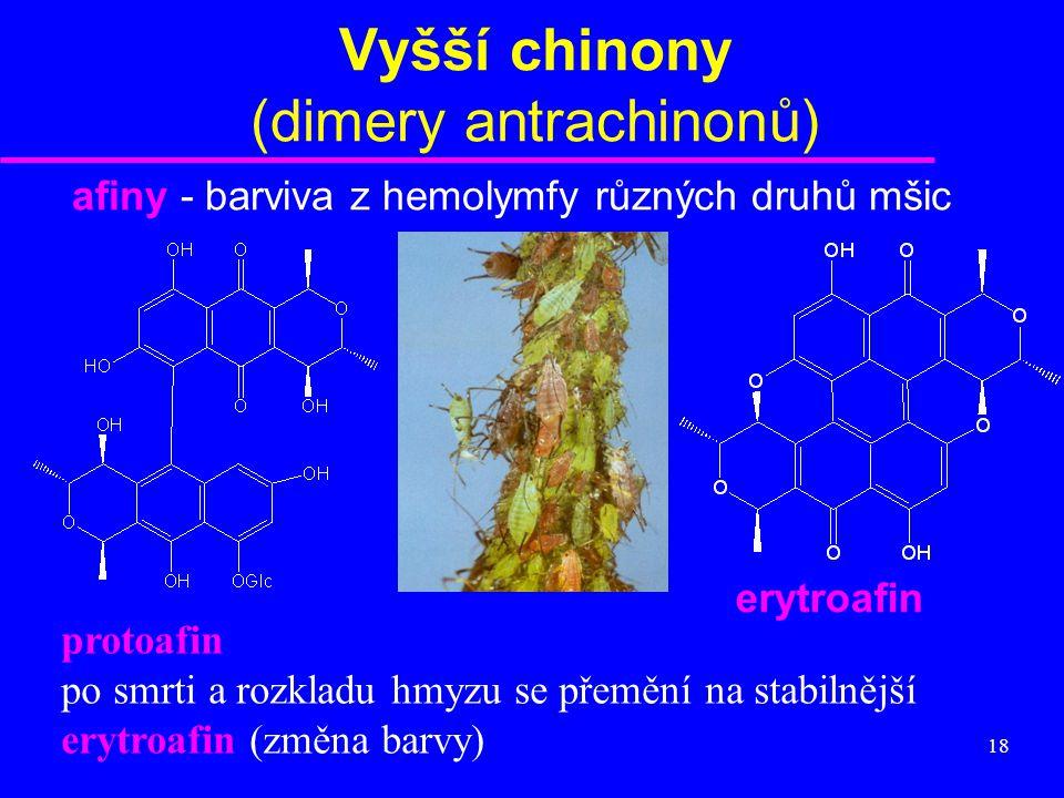 18 Vyšší chinony (dimery antrachinonů) afiny - barviva z hemolymfy různých druhů mšic erytroafin protoafin po smrti a rozkladu hmyzu se přemění na sta