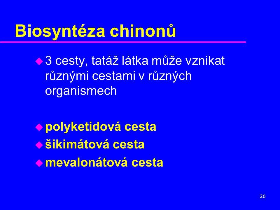 20 Biosyntéza chinonů u 3 cesty, tatáž látka může vznikat různými cestami v různých organismech u polyketidová cesta u šikimátová cesta u mevalonátová