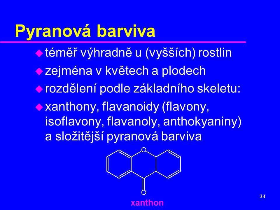 34 Pyranová barviva u téměř výhradně u (vyšších) rostlin u zejména v květech a plodech u rozdělení podle základního skeletu: u xanthony, flavanoidy (f