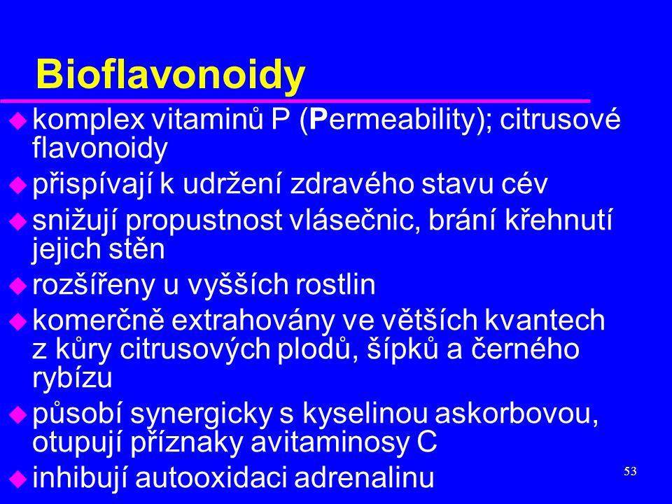 53 Bioflavonoidy u komplex vitaminů P (Permeability); citrusové flavonoidy u přispívají k udržení zdravého stavu cév u snižují propustnost vlásečnic,