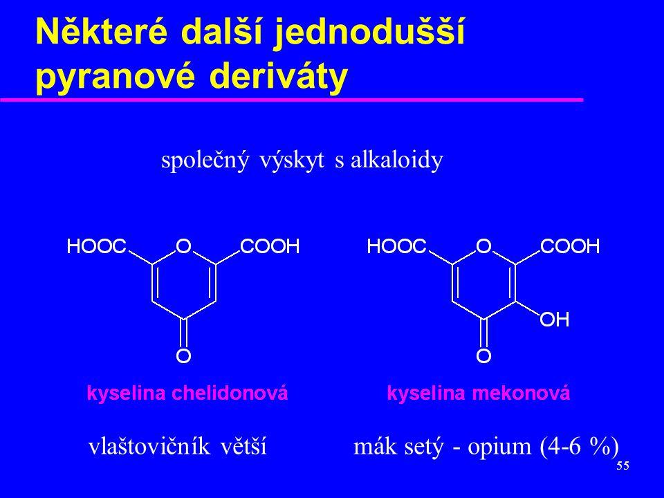 55 Některé další jednodušší pyranové deriváty vlaštovičník většímák setý - opium (4-6 %) společný výskyt s alkaloidy