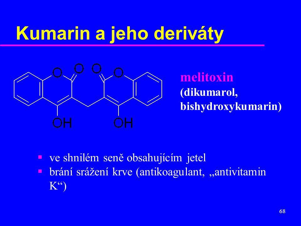 """68 Kumarin a jeho deriváty melitoxin (dikumarol, bishydroxykumarin)  ve shnilém seně obsahujícím jetel  brání srážení krve (antikoagulant, """"antivita"""