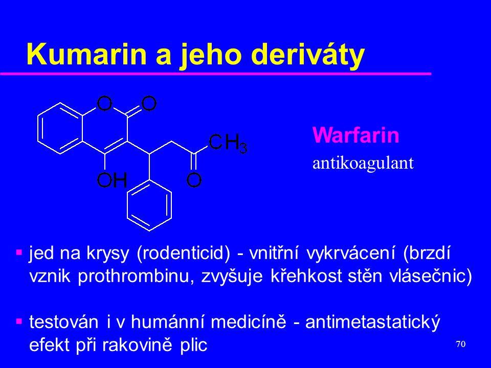 70 Kumarin a jeho deriváty Warfarin antikoagulant  jed na krysy (rodenticid) - vnitřní vykrvácení (brzdí vznik prothrombinu, zvyšuje křehkost stěn vl