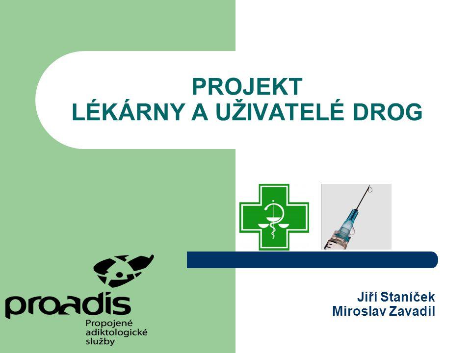 PROJEKT LÉKÁRNY A UŽIVATELÉ DROG Jiří Staníček Miroslav Zavadil