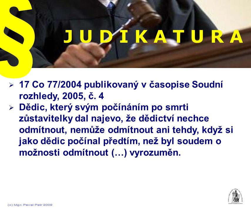 J U D I K A T U R A  17 Co 77/2004 publikovaný v časopise Soudní rozhledy, 2005, č. 4  Dědic, který svým počínáním po smrti zůstavitelky dal najevo,