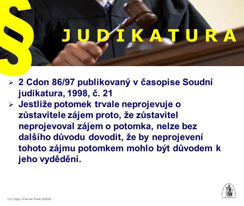 J U D I K A T U R A  2 Cdon 86/97 publikovaný v časopise Soudní judikatura, 1998, č. 21  Jestliže potomek trvale neprojevuje o zůstavitele zájem pro