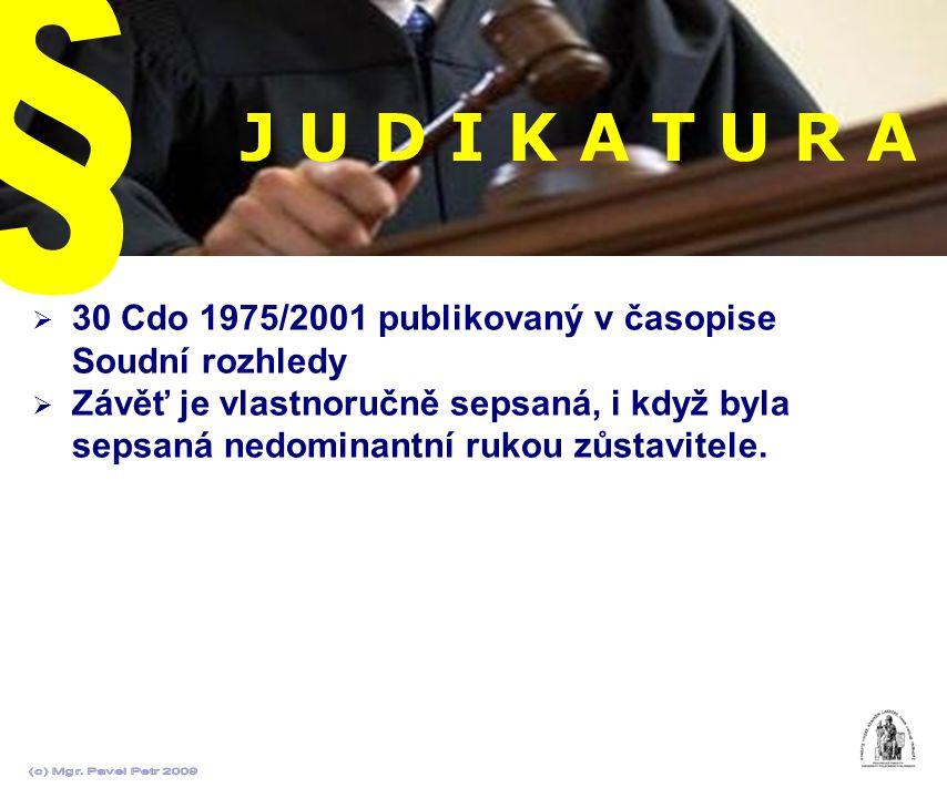 J U D I K A T U R A  30 Cdo 1975/2001 publikovaný v časopise Soudní rozhledy  Závěť je vlastnoručně sepsaná, i když byla sepsaná nedominantní rukou