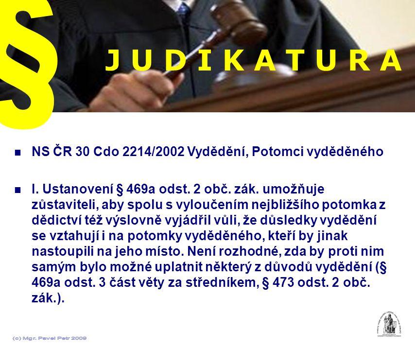 J U D I K A T U R A NS ČR 30 Cdo 2214/2002 Vydědění, Potomci vyděděného I. Ustanovení § 469a odst. 2 obč. zák. umožňuje zůstaviteli, aby spolu s vylou