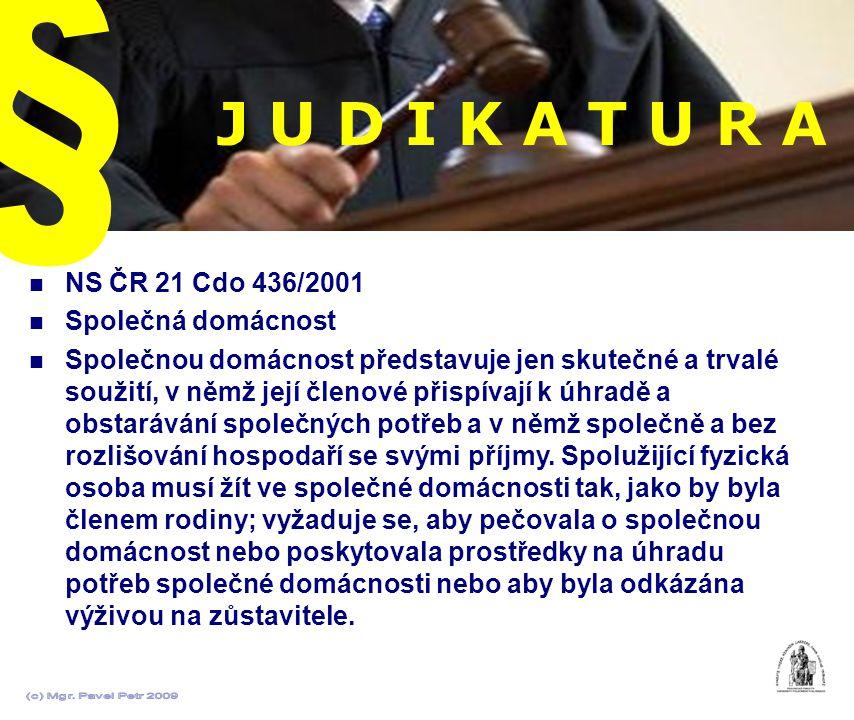J U D I K A T U R A NS ČR 21 Cdo 436/2001 Společná domácnost Společnou domácnost představuje jen skutečné a trvalé soužití, v němž její členové přispí