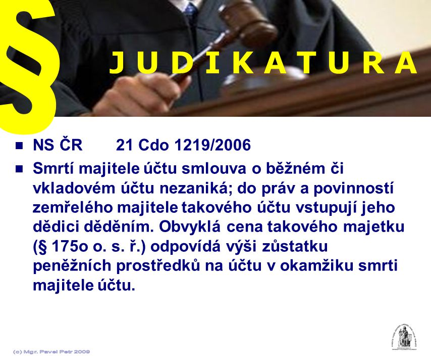 J U D I K A T U R A NS ČR 21 Cdo 1219/2006 Smrtí majitele účtu smlouva o běžném či vkladovém účtu nezaniká; do práv a povinností zemřelého majitele ta
