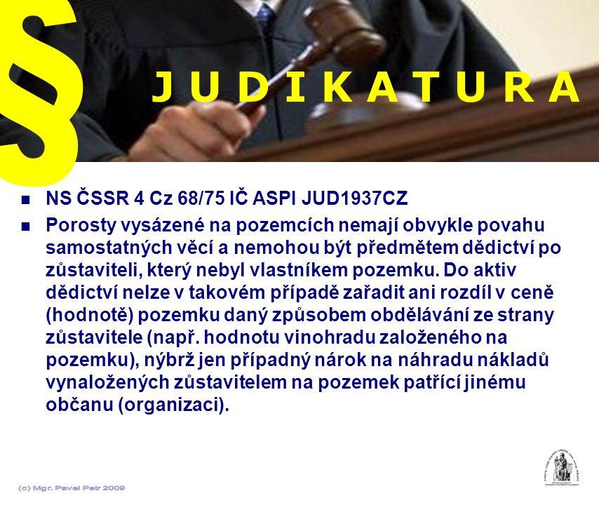 J U D I K A T U R A NS ČSSR 4 Cz 68/75 IČ ASPI JUD1937CZ Porosty vysázené na pozemcích nemají obvykle povahu samostatných věcí a nemohou být předmětem
