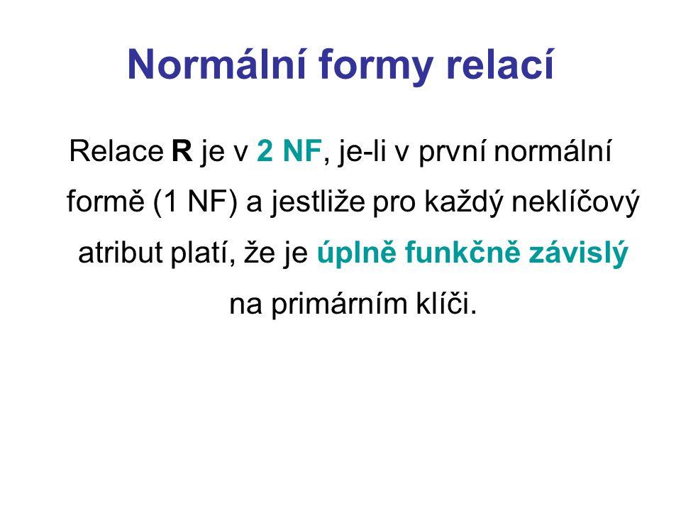 Normální formy relací Relace R je v 2 NF, je-li v první normální formě (1 NF) a jestliže pro každý neklíčový atribut platí, že je úplně funkčně závisl