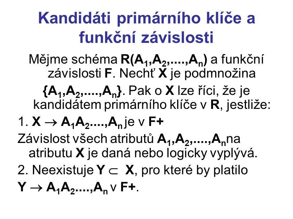 Kandidáti primárního klíče a funkční závislosti Mějme schéma R(A 1,A 2,....,A n ) a funkční závislosti F. Nechť X je podmnožina {A 1,A 2,....,A n }. P