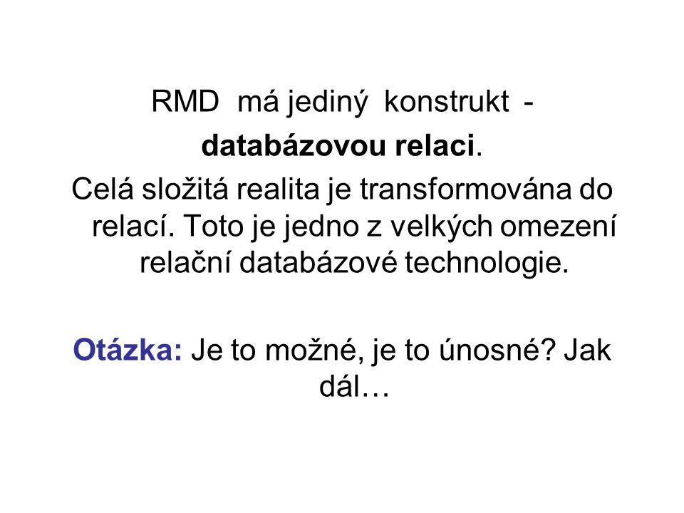 RMD má jediný konstrukt - databázovou relaci. Celá složitá realita je transformována do relací. Toto je jedno z velkých omezení relační databázové tec