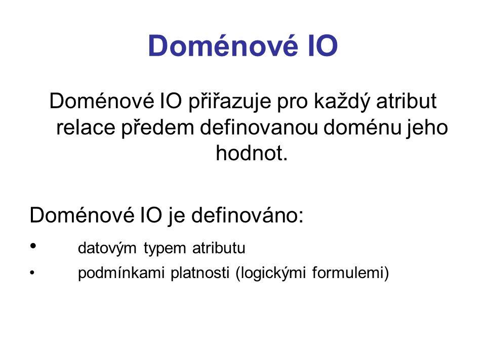 Doménové IO Doménové IO přiřazuje pro každý atribut relace předem definovanou doménu jeho hodnot. Doménové IO je definováno: datovým typem atributu po