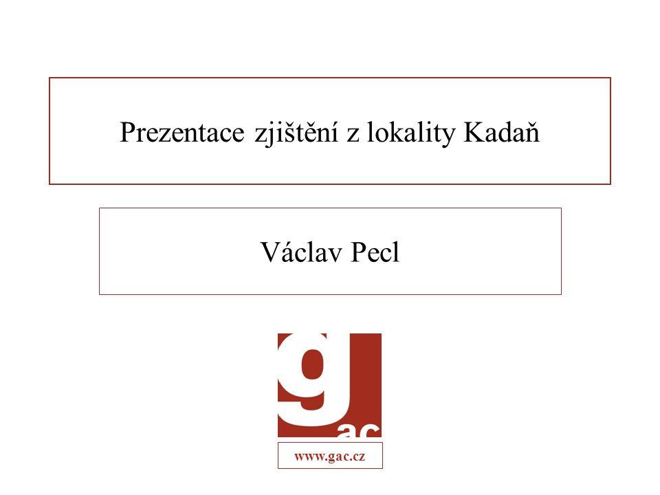 www.gac.cz Prezentace zjištění z lokality Kadaň Václav Pecl