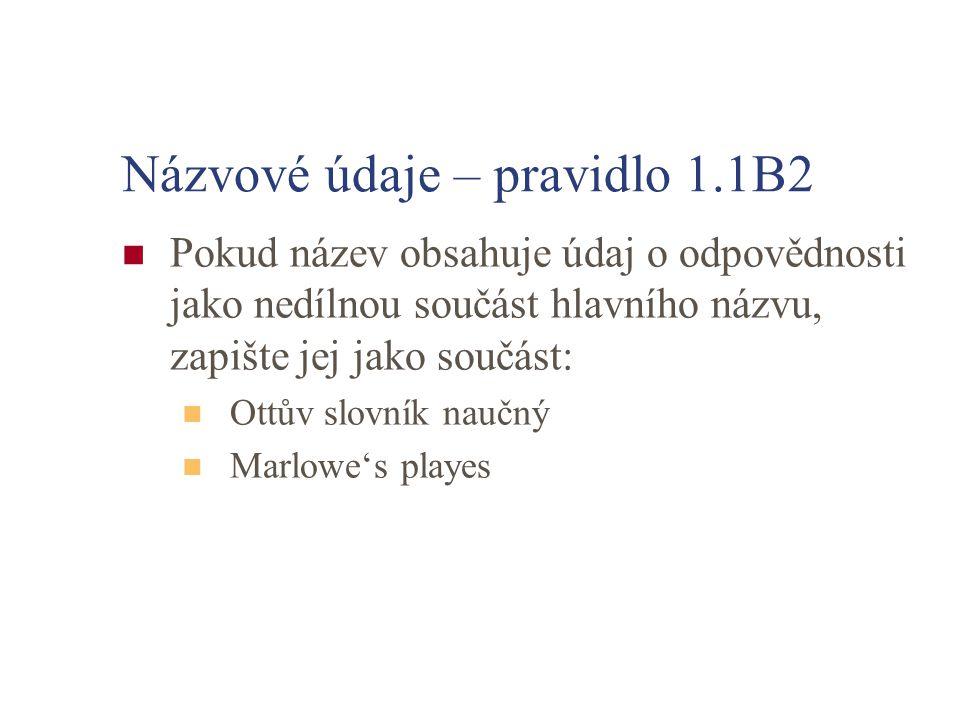 Názvové údaje – pravidlo 1.1B2 Pokud název obsahuje údaj o odpovědnosti jako nedílnou součást hlavního názvu, zapište jej jako součást: Ottův slovník naučný Marlowe's playes